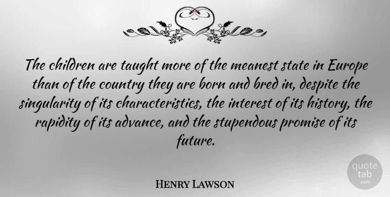 Henry Lawson Quote About Country, Children, Europe: The Children Are Taught More...