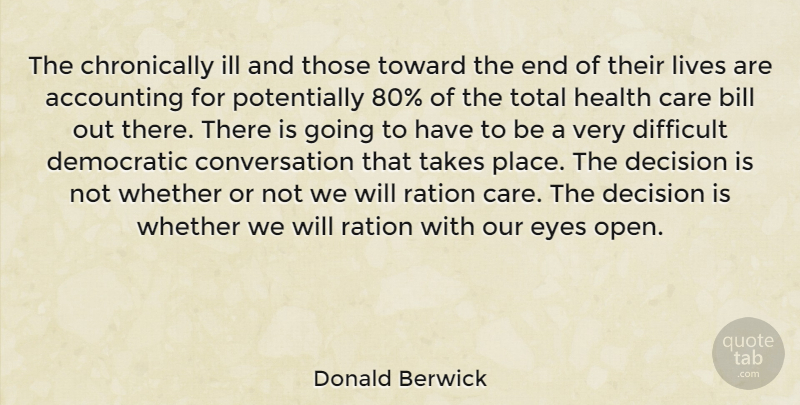 Donald Berwick Quote About Accounting, Bill, Care, Conversation, Democratic: The Chronically Ill And Those...