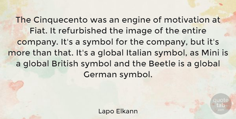 Lapo Elkann Quote About Beetle, Engine, Entire, German, Global: The Cinquecento Was An Engine...