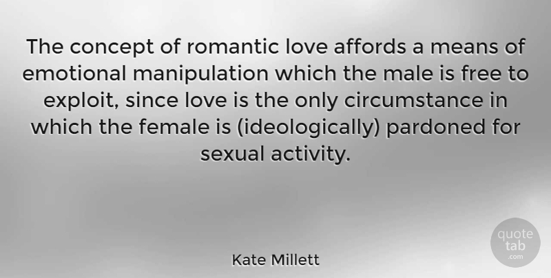 Kate Millett: The concept of romantic love affords a means