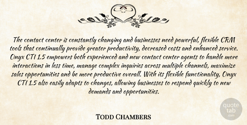 Todd Chambers Quote About Across, Agents, Allowing, Both, Businesses: The Contact Center Is Constantly...