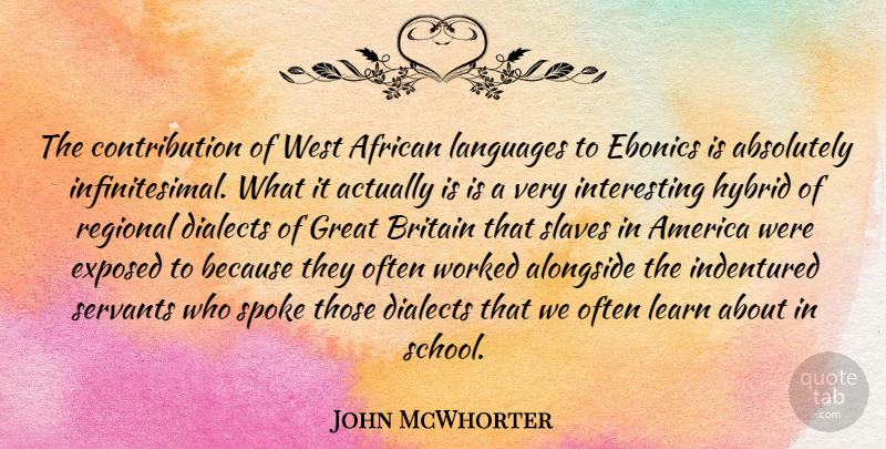 John McWhorter Quote About Absolutely, African, Alongside, America, Britain: The Contribution Of West African...