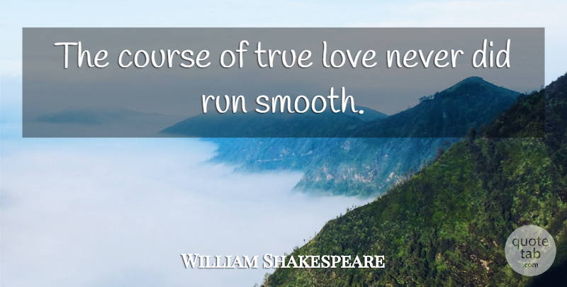the course of true love never did run smooth essay Shakespeare was on to something when he wrote that the course of true love never did run smooth, though we can struggle to understand why our own intimate relationships turn out to be frustrating and turbulent, so often ending in bitter failure.