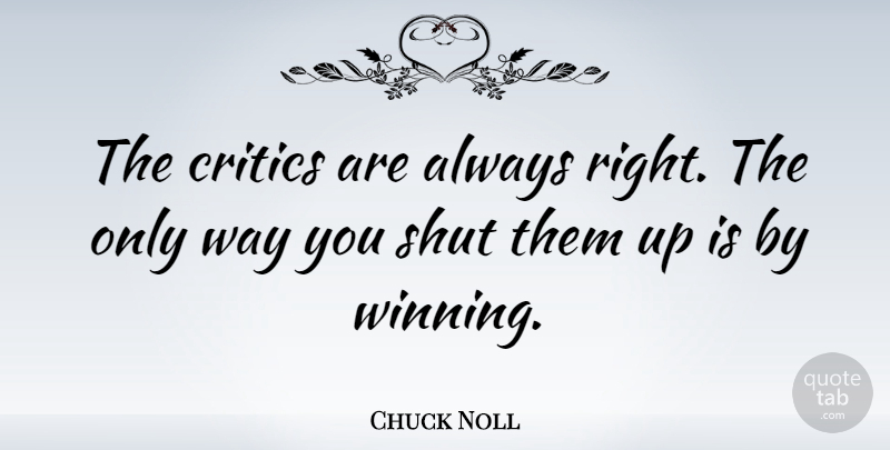 Chuck Noll The Critics Are Always Right The Only Way You Shut Them