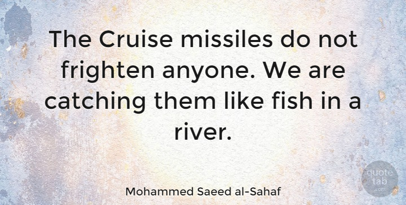 Mohammed Saeed al-Sahaf Quote About Military, Rivers, Baghdad: The Cruise Missiles Do Not...