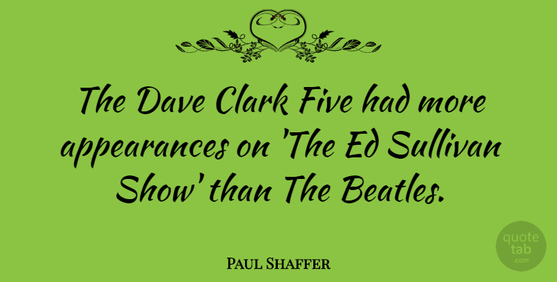 Paul Shaffer Quote About Dave, Sullivan: The Dave Clark Five Had...