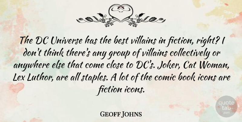 Geoff Johns Quote About Anywhere, Best, Cat, Close, Comic: The Dc Universe Has The...