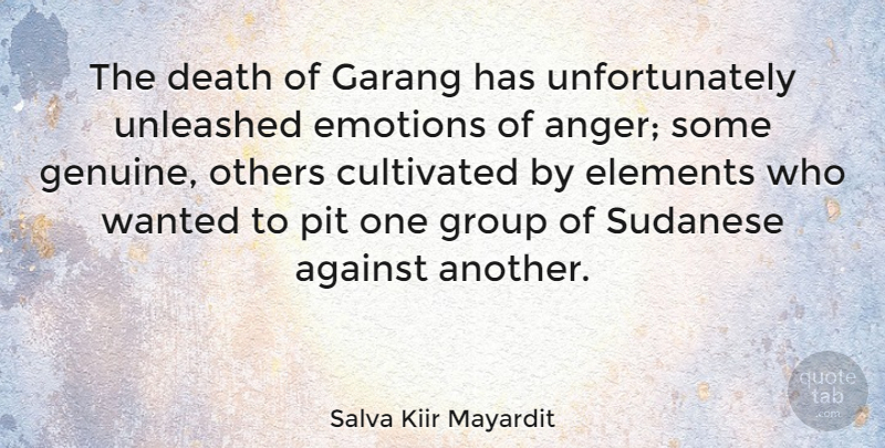 Salva Kiir Mayardit Quote About Against, Anger, Cultivated, Death, Elements: The Death Of Garang Has...