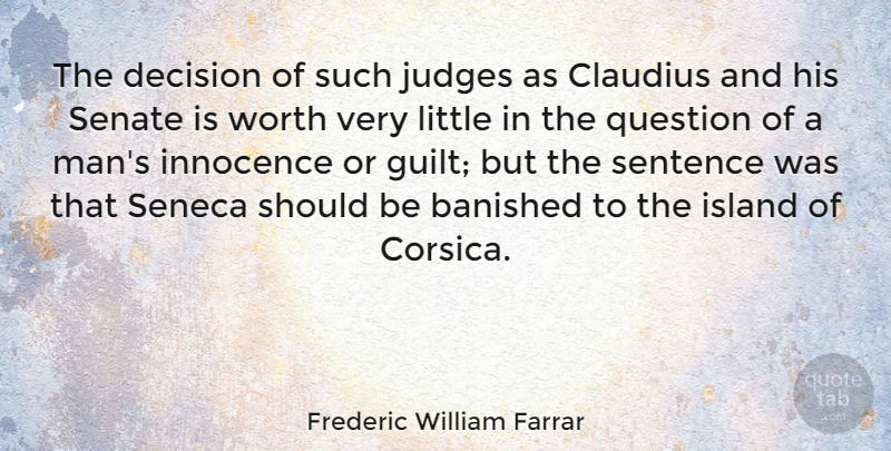 Frederic William Farrar Quote About Island, Judges, Question, Senate, Sentence: The Decision Of Such Judges...