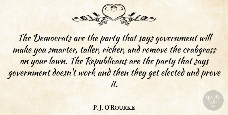 P. J. O'Rourke Quote About Humorous, Party, Government: The Democrats Are The Party...