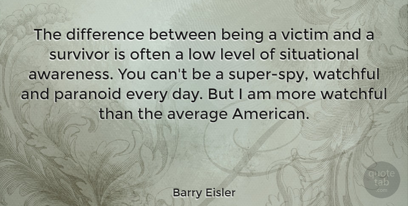 Barry Eisler Quote About Average, Difference, Level, Low, Paranoid: The Difference Between Being A...