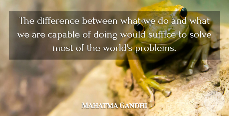 Mahatma Gandhi Quote About Inspirational, Motivational, Positive: The Difference Between What We...