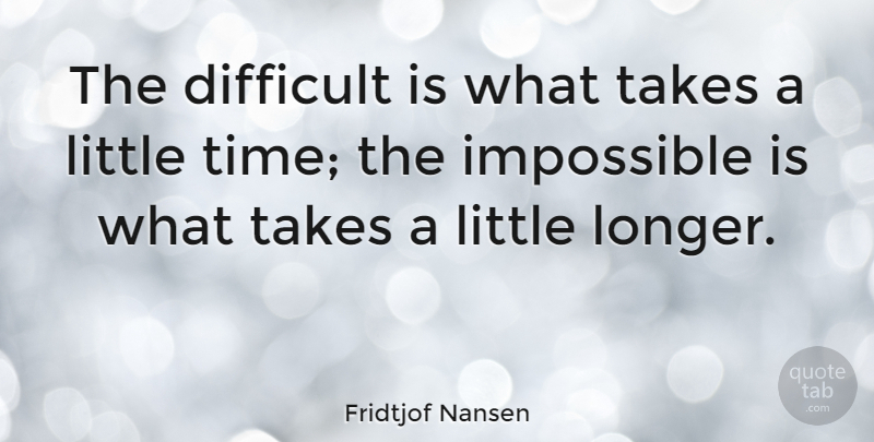 Fridtjof Nansen Quote About Possible And Impossible, Littles, Achieving The Impossible: The Difficult Is What Takes...