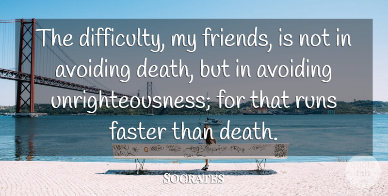 Socrates Quote About Death, Running, Unrighteousness: The Difficulty My Friends Is...