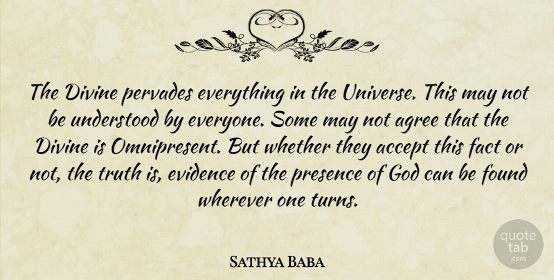 Sathya Baba Quote About Accept, Agree, Divine, Evidence, Fact: The Divine Pervades Everything In...