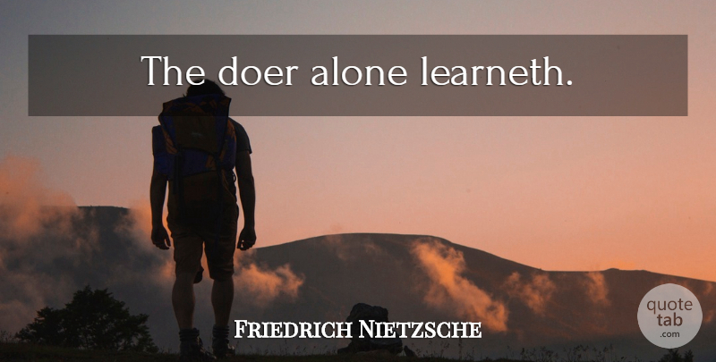 Friedrich Nietzsche Quote About Education, Doers: The Doer Alone Learneth...
