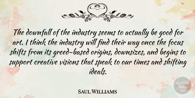Saul Williams Quote About Art, Thinking, Focus: The Downfall Of The Industry...
