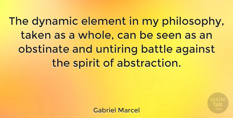 Gabriel Marcel Quote About Philosophy, Taken, Battle: The Dynamic Element In My...