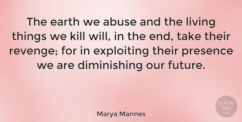 Marya Mannes Quote About Revenge, Abuse, Environmental: The Earth We Abuse And...