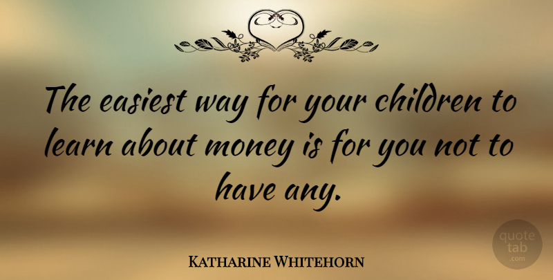 Katharine Whitehorn Quote About Money, Children, Way: The Easiest Way For Your...