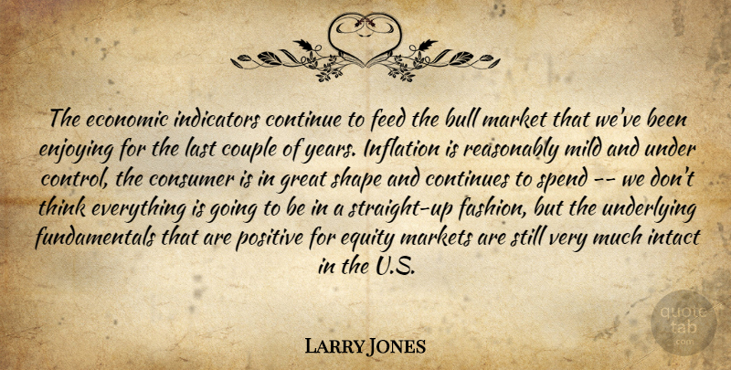 Larry Jones Quote About Bull, Consumer, Continue, Continues, Couple: The Economic Indicators Continue To...