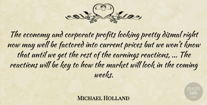 Michael Holland Quote About Coming, Corporate, Current, Dismal, Earnings: The Economy And Corporate Profits...