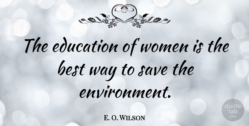 E. O. Wilson Quote About Way, Environment, Save The Environment: The Education Of Women Is...