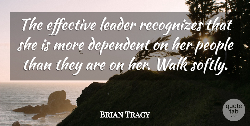 Brian Tracy Quote About Inspirational, People, Leader: The Effective Leader Recognizes That...