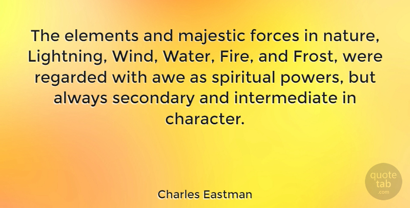 Charles Eastman Quote About Awe, Elements, Forces, Majestic, Regarded: The Elements And Majestic Forces...