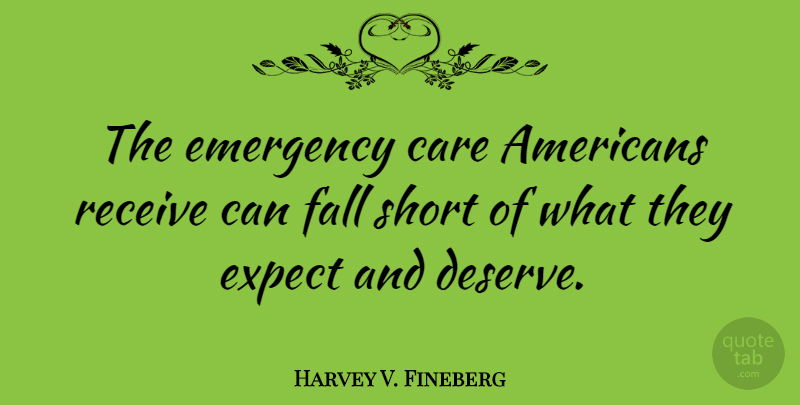 Harvey V. Fineberg Quote About Emergency, Expect, Fall, Receive: The Emergency Care Americans Receive...