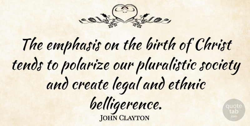 John Clayton Quote About Christ, Create, Emphasis, Ethnic, Legal: The Emphasis On The Birth...