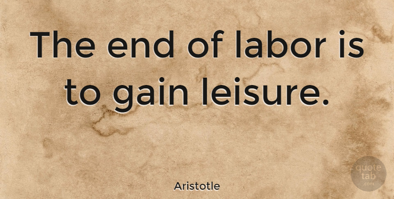 Aristotle Quote About Work, Philosophy, Tunnels: The End Of Labor Is...