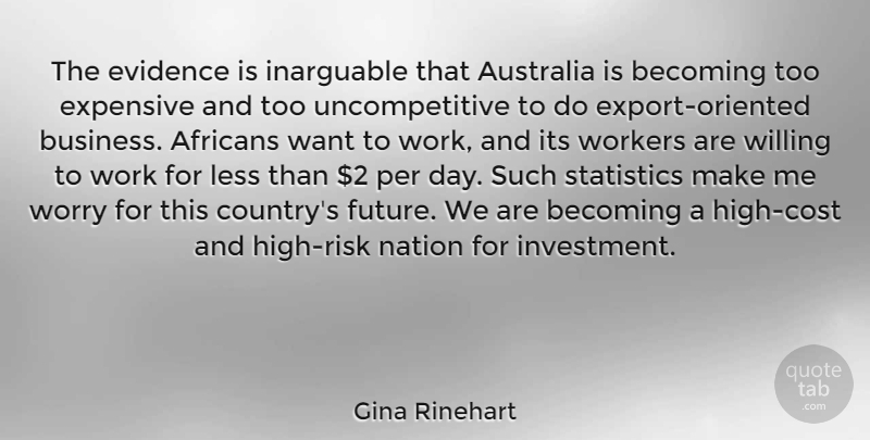Gina Rinehart Quote About Australia, Becoming, Business, Evidence, Expensive: The Evidence Is Inarguable That...