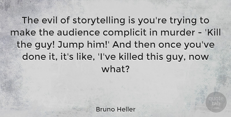 Bruno Heller Quote About Evil, Guy, Trying: The Evil Of Storytelling Is...