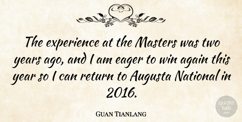 Guan Tianlang Quote About Again, Eager, Experience, Masters, National: The Experience At The Masters...