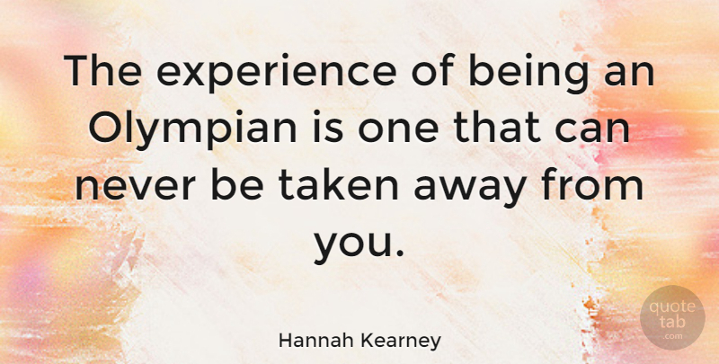 Hannah Kearney Quote About Taken, Away From You, Olympian: The Experience Of Being An...