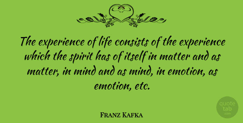 Franz Kafka Quote About Life, Spiritual, Mind: The Experience Of Life Consists...