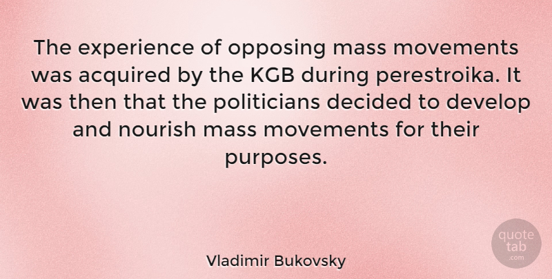 Vladimir Bukovsky Quote About Decided, Develop, Experience, Kgb, Mass: The Experience Of Opposing Mass...