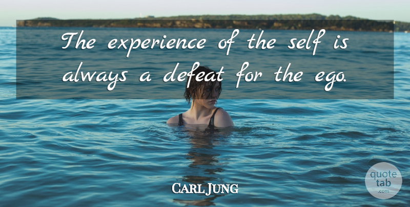 Carl Jung Quote About Self, Ego, Defeat: The Experience Of The Self...