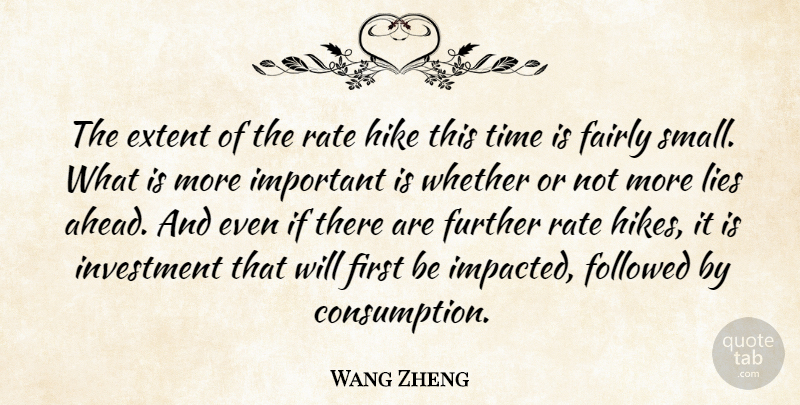 Wang Zheng Quote About Extent, Fairly, Followed, Further, Hike: The Extent Of The Rate...