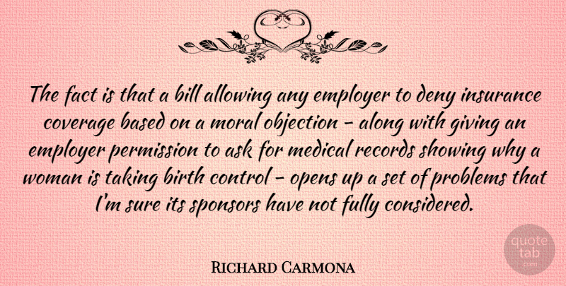 Richard Carmona Quote About Allowing, Along, Ask, Based, Bill: The Fact Is That A...