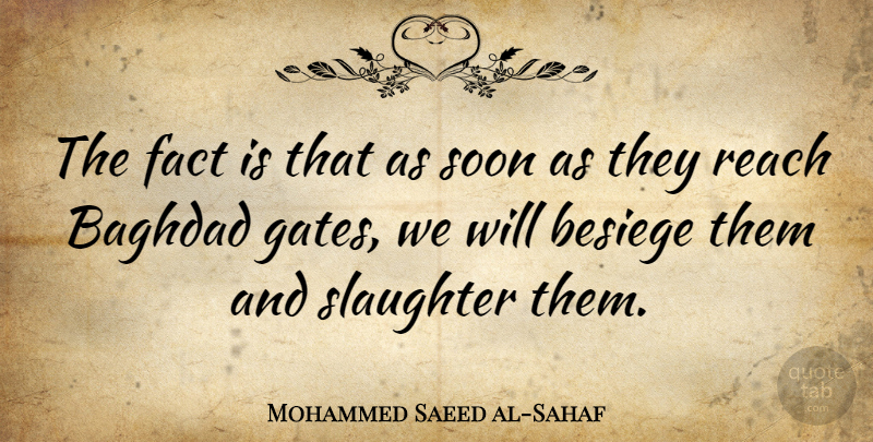 Mohammed Saeed al-Sahaf Quote About Military, Facts, Baghdad: The Fact Is That As...