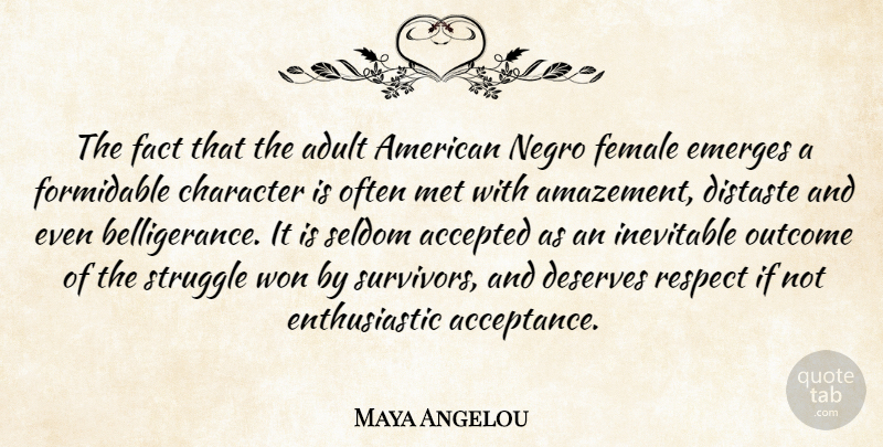 Maya Angelou Quote About Inspirational, Motivational, Respect: The Fact That The Adult...
