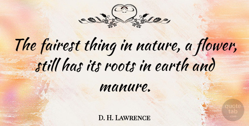 c0c2d1f2fbd D. H. Lawrence Quote About Nature, Flower, Roots: The Fairest Thing In  Nature.