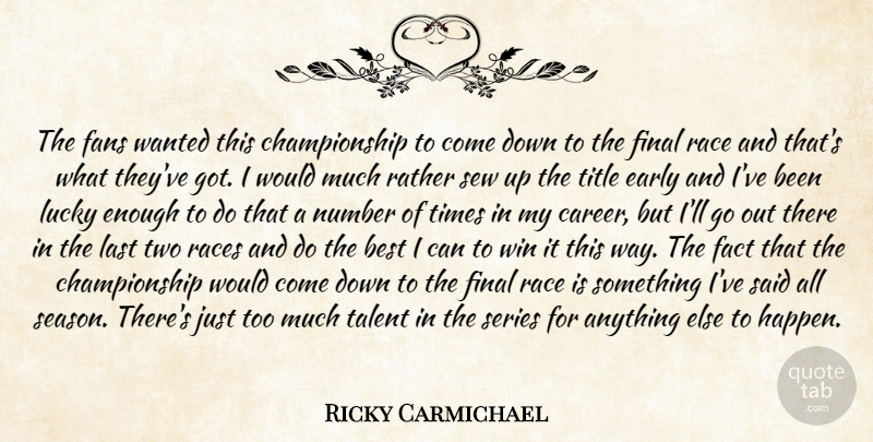 Ricky Carmichael Quote About Best, Early, Fact, Fans, Final: The Fans Wanted This Championship...