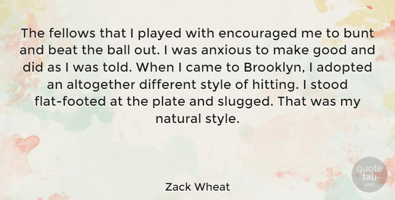 Zack Wheat Quote About Adopted, Altogether, Anxious, Ball, Beat: The Fellows That I Played...