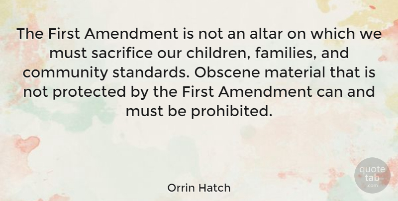 Orrin Hatch Quote About Children, Sacrifice, Community: The First Amendment Is Not...