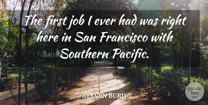 Steven Burd Quote About Job, San: The First Job I Ever...
