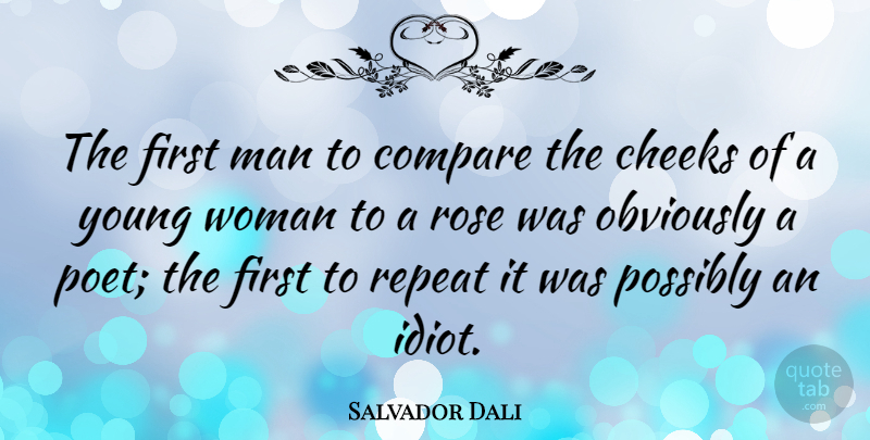 Salvador Dali Quote About Clever, Flower, Men: The First Man To Compare...