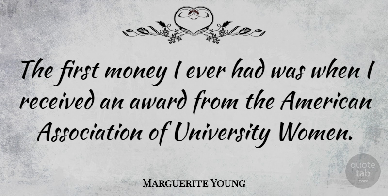 Marguerite Young Quote About Awards, Association, Firsts: The First Money I Ever...